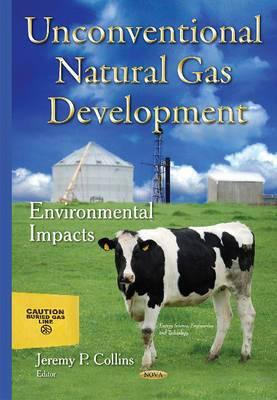 Unconventional Natural Gas Development: Environmental Impacts