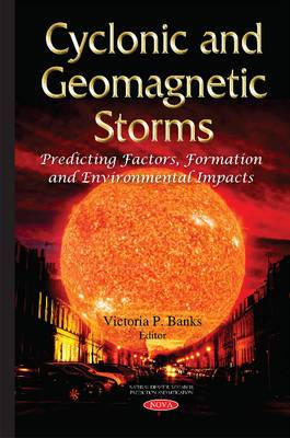Cyclonic & Geomagnetic Storms: Predicting Factors, Formation & Environmental Impacts