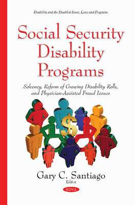 Social Security Disability Programs: Solvency, Reform of Growing Disability Rolls & Physician-Assisted Fraud Issues