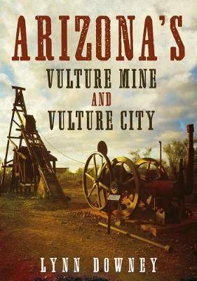 Arizona's Vulture Mine and Vulture City