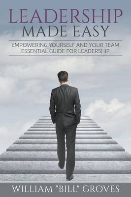 Leadership Made Easy: Empowering Yourself and Your Team - Essential Guide for Leadership