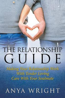 The Relationship Guide: Making Your Relationship Work with Your Soulmate