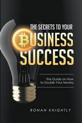 The Secrets to Your Business' Success: The Guide on How to Double Your Money