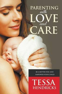 Parenting with Love and Care- Be a Better You and Empower Your Child