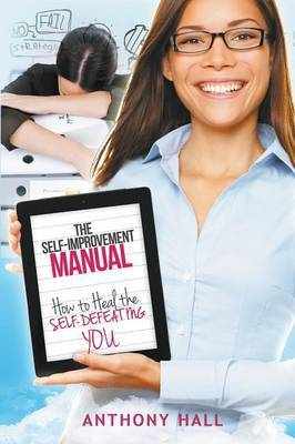 The Self-Improvement Manual: How to Heal the Self-Defeating You