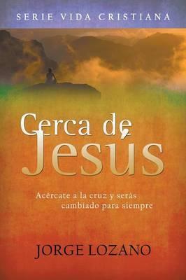 Cerca de Jesus: Acercate a la Cruz y Seras Cambiado Para Siempre