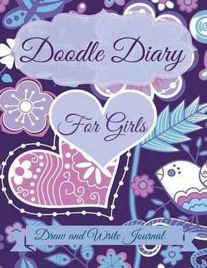 Doodle Diary for Girls: Draw and Write Journal: Jumbo Size with More Pages Than Other Doodle Diaries!