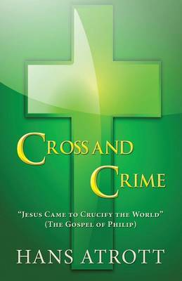 Cross and Crime:  Jesus Came to Crucify the World  (the Gospel of Philip)