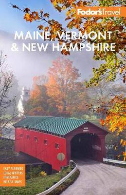 Fodor's Maine, Vermont, & New Hampshire: With the Best Fall Foliage Drives & Scenic Road Trips