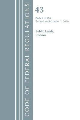 Code of Federal Regulations, Title 43 Public Lands: Interior 1-999, Revised as of October 1, 2018