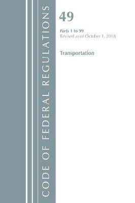 Code of Federal Regulations, Title 49 Transportation 1-99, Revised as of October 1, 2018