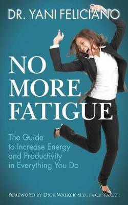 No More Fatigue: The Guide to Increase Energy and Productivity in Everything You Do