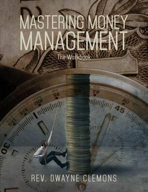 Mastering Money Management - The Workbook
