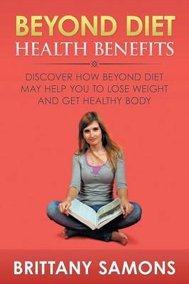 Beyond Diet Health Benefits: Discover How Beyond Diet May Help You to Lose Weight and Get Healthy Body