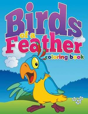 Birds of a Feather Coloring Book: Color and Learn for Ages 3-8
