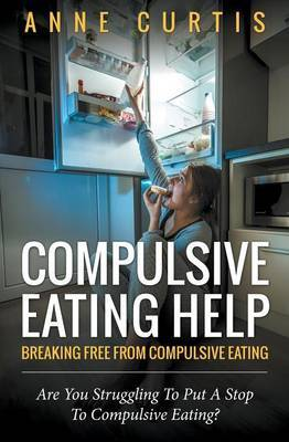 Compulsive Eating Help: Breaking Free from Compulsive Eating