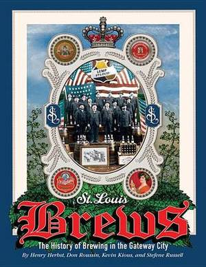 St Louis Brews, 2nd Edition: The History of Brewing in the Gateway City