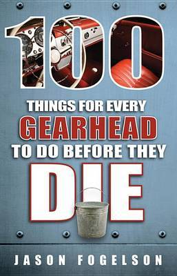 100 Things for Gearheads to Do Before They Die