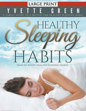 Healthy Sleeping Habits: How to Adopt Healthy Sleeping Habits : A Simple Guide to a Better and Healthy Sleeping Habit