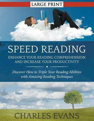 Speed Reading: Enhance Your Reading Comprehension and Increase Your Productivity : Discover How to Triple Your Reading Abilities with Amazing Reading Techniques
