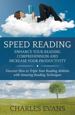 Speed Reading: Enhance Your Reading Comprehension and Increase Your Productivity: Discover How to Triple Your Reading Abilities with Amazing Reading Techniques