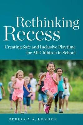 Rethinking Recess: Creating Safe and Inclusive Playtime for All Children in School