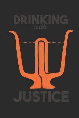 Drinking With Justice: Notebook A5 for Physics Teacher and Physicist Who Likes Drinking Liquor Drinking Beer and in general Drinking Alcohol I A5 (6x9 inch.) I gift I 120 pages I College Ruled