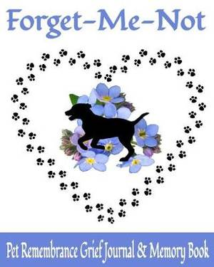 Forget Me Not Pet Remembrance Grief Journal & Memory Book: 8 x 10 Dog Loss Bereavement Diary with 15 Writing Prompts & 6 Photo Spaces (50 Pages)