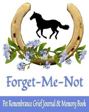 Forget Me Not Pet Remembrance Grief Journal & Memory Book: 8 x 10 Horse Loss Bereavement Diary with 15 Writing Prompts & 6 Photo Spaces (50 Pages)