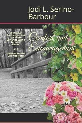 Comfort and Encouragement: A Word of Encouragement: For Those Suffering With A Terminal Illness AND Comfort For the Grieving Heart