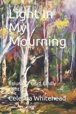 Light In My Mourning: Volume 3 Lead Kindly Light