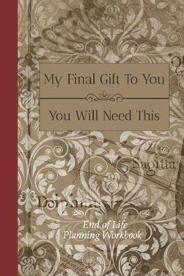 End of Life Planning Workbook: You Will Need This: Ensuring Your Loved Ones Have The Information Needed to Settle Your Affairs