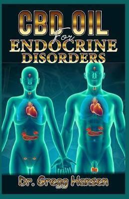 Cdb Oil for Endocrine Disorders: Prevention, Treatment and Management of Endocrine Disorders Using CBD OIL