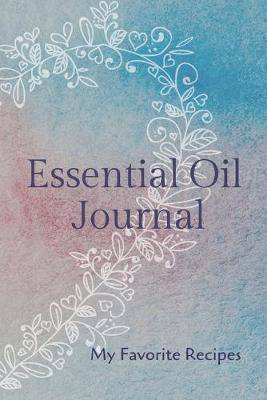 Essential Oil Recipe Journal - Special Blends & Favorite Recipes - 6  x 9  100 pages Blank Notebook Organizer Book 16