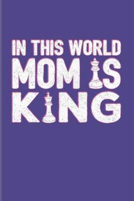 In This World Mom Is King: Funny Chess Jokes 2020 Planner - Weekly & Monthly Pocket Calendar - 6x9 Softcover Organizer - For Player & Nerds Fans