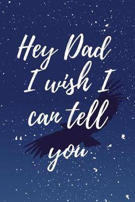 Hey Dad I wish I can Tell you: Blank lined Journal Memory Book For Grieving And Processing The Death, Beautiful Journal With Mood And Energy Trackers, Gratitude Prompts, Grief Recovery Workbook, Mustache dad grief journals, (grief gift idea)