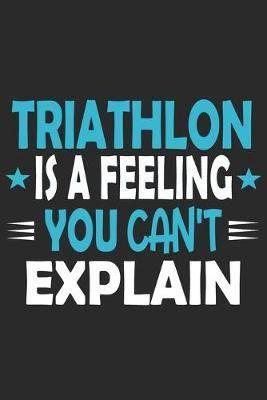 Triathlon Is A Feeling You Can't Explain