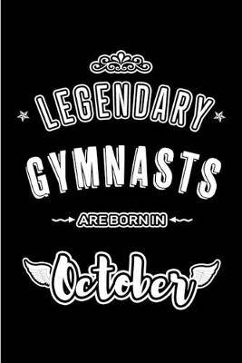 Legendary Gymnasts are born in October: Blank Line Journal, Notebook or Diary is Perfect for the October Borns. Makes an Awesome Birthday Gift and an Alternative to B-day Present or a Card.