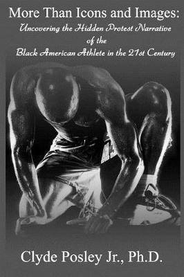 More Than Icons and Images: Uncovering the Hidden Protest Narrative of the Black American Athlete in the 21st Century