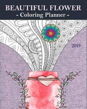 Beautiful Flower Coloring Planner 2019: 2 in 1 for Relax Coloring and Calendar