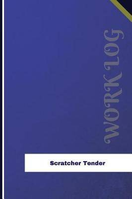 Scratcher Tender Work Log: Work Journal, Work Diary, Log - 126 Pages, 6 X 9 Inches