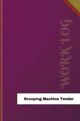 Scooping Machine Tender Work Log: Work Journal, Work Diary, Log - 126 Pages, 6 X 9 Inches