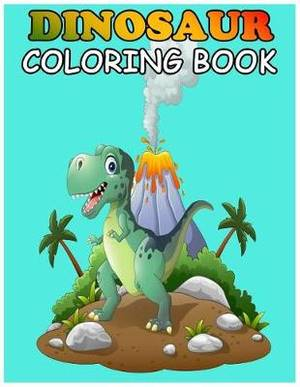 Dinosaur Coloring Book: Fantastic Dinosaur Coloring Book for Boys, Girls, Toddlers, Preschoolers, Kids 3-8, 6-8. 20 Dinosaur Coloring Images and 2 Copies of Every Images (Dinosaur Books) (Perfect for Dinosaur Lovers)