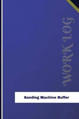 Sanding Machine Buffer Work Log: Work Journal, Work Diary, Log - 126 Pages, 6 X 9 Inches