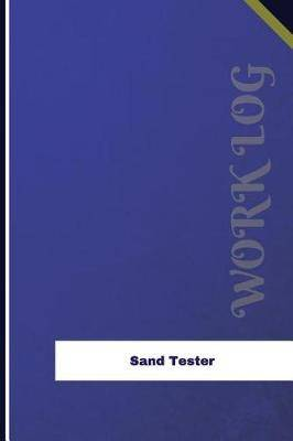 Sand Tester Work Log: Work Journal, Work Diary, Log - 126 Pages, 6 X 9 Inches