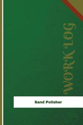Sand Polisher Work Log: Work Journal, Work Diary, Log - 126 Pages, 6 X 9 Inches