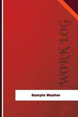 Sample Washer Work Log: Work Journal, Work Diary, Log - 126 Pages, 6 X 9 Inches