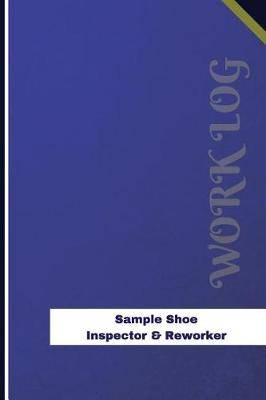 Sample Shoe Inspector & Reworker Work Log: Work Journal, Work Diary, Log - 126 Pages, 6 X 9 Inches