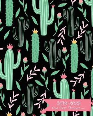 2019-2023 Five Year Planner- Cactus: 60 Months Planner and Calendar, Monthly Calendar Planner, Agenda Planner and Schedule Organizer, Journal Planner and Logbook, Appointment Notebook, Academic Student Planner for the Next Five Years (5 Year Calendar/5 Ye