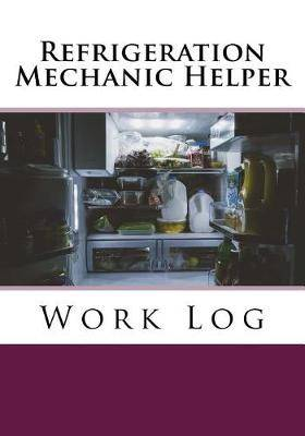 Refrigeration Mechanic Helper Work Log: Work Journal, Work Diary, Log - 132 pages, 7 x 10 inches